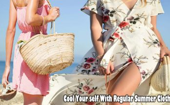Cool Your self With Regular Summer Clothing
